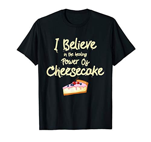 Funny Cheesecake -Healing Power Of Cheesecake T-Shirt