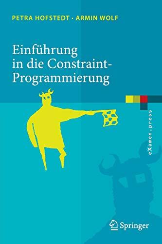Einführung in die Constraint-Programmierung. Grundlagen, Methoden, Sprachen, Anwendungen
