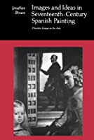 Images and Ideas in Seventeenth-Century Spanish Painting (Princeton Essays on the Arts) (Princeton Essays on the Arts, 6)