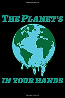 The planet's in your hands: Earth's Day Journal (Notebook, Diary) for those who love the Planet | 120 lined pages to write in