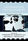 Affirmative Development: Cultivating Academic Ability (Critical Issues in Contemporary American Education Series)