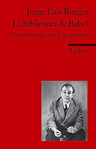 La biblioteca de Babel: Cuentos selectos y un poema. Spanischer Text mit deutschen Worterklärungen. B2 – C1 (GER) (Reclams Universal-Bibliothek)