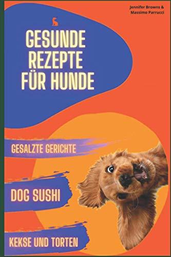 gesunde Rezepte für Hunde: Der ultimative Ratgeber für die Gesundheit von Haustieren und revolutionäre Rezepte, die den Geschmack und die Gesundheit unserer 4-beinigen Freunde verbessern.