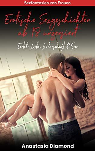 Erotische Sexgeschichten ab 18 unzensiert: Erotik, Liebe, Leidenschaft & Sex