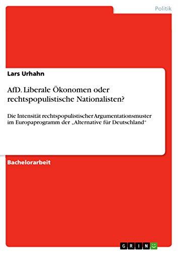 """AfD. Liberale Ökonomen oder rechtspopulistische Nationalisten?: Die Intensität rechtspopulistischer Argumentationsmuster im Europaprogramm der """"Alternative für Deutschland"""""""