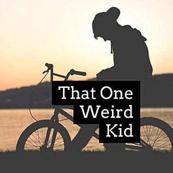 That One Weird Kid