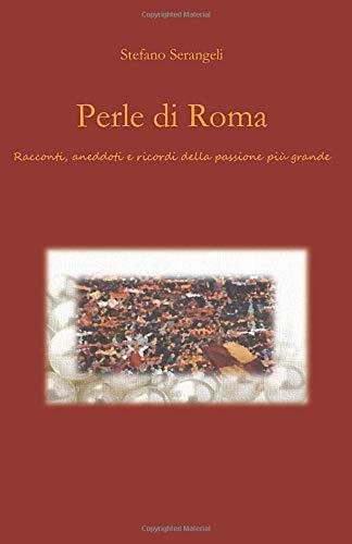 Perle di Roma: Racconti, aneddoti e ricordi della passione più grande