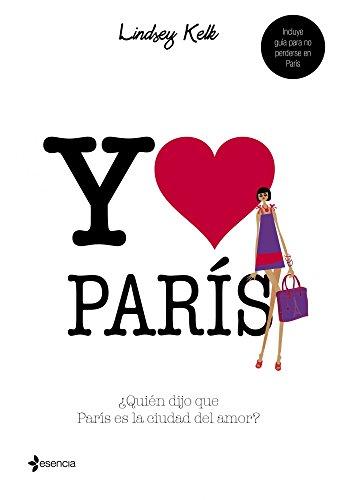Yo corazón París: ¿Quién dijo que París es la ciudad del amor? (Chick Lit)