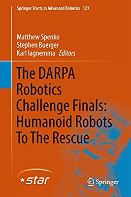 The DARPA Robotics Challenge Finals: Humanoid Robots To The Rescue (Springer Tracts in Advanced Robotics (121))