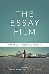 """defining the cinematic essay the essay film by elizabeth a  from 2011 until 2015 i taught a course entitled """"documentary production"""" at a small liberal arts college north of chicago rather than basing the class"""