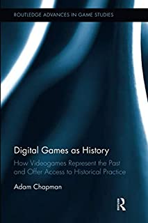 Digital Games as History (Routledge Advances in Game Studies)