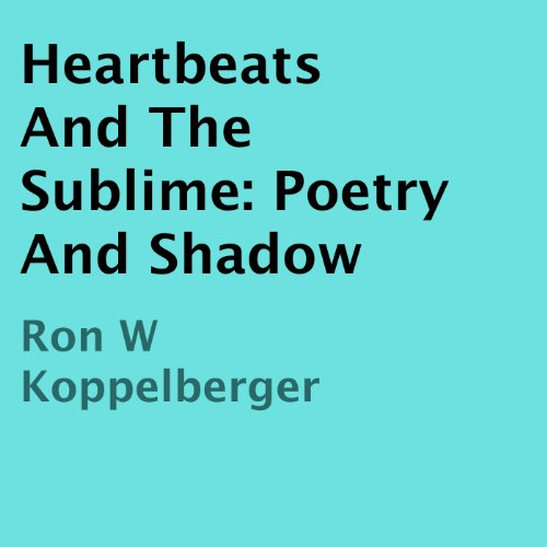 Heartbeats and the Sublime: Poetry and Shadow audiobook cover art