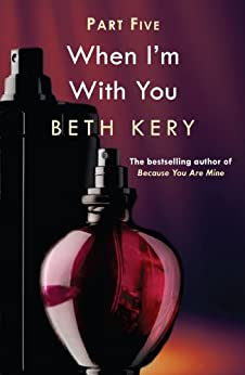When You Submit (When I'm With You Part 5): Because You Are Mine Series #2 by [Beth Kery]