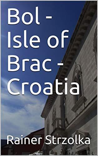 Bol - Isle of Brac -Croatia (The digital Croatia project Book 1)
