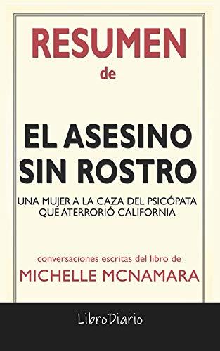 Resumen de El asesino sin rostro: Una mujer a la caza del psicópata que aterrorizó California de Michelle Mcnamara: Conversaciones Escritas