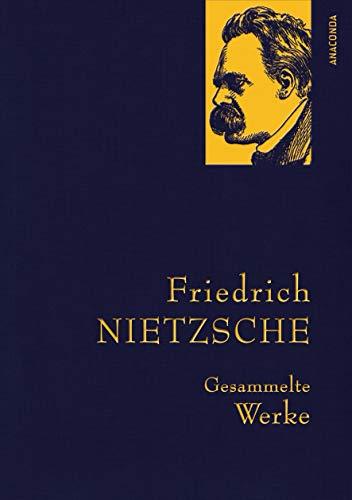 Friedrich Nietzsche - Gesammelte Werke (Anaconda Gesammelte Werke, Band 17)