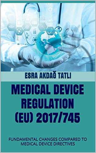 MEDICAL DEVICE REGULATION (EU) 2017/745: FUNDAMENTAL CHANGES COMPARED TO MEDICAL DEVICE DIRECTIVES (English Edition)