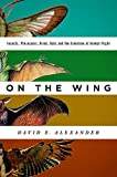 On the Wing: Insects, Pterosaurs, Birds, Bats and the Evolution of Animal Flight