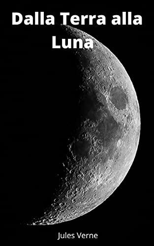 Dalla Terra alla Luna ( illustrato) (Italian Edition)