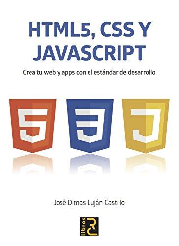HTML5, CSS y JavaScript. Crea tu web y apps con el estándar de desarrollo