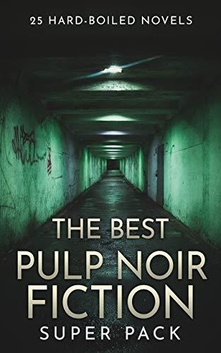 The Best Pulp Noir Fiction Super Pack: 25 Hard-Boiled Novels