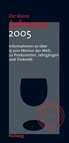 Der kleine Johnson 2005: Informationen zu über 15000 Weinen der Welt, zu Produzenten, Jahrgängen und Trinkreife (Hallwag Die Taschenführer)