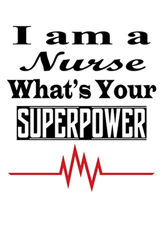I am a Nurse, whats your Superpower: A Lined/Ruled Paper Composition Book/Journal for Nurses/Nurse Assessment Report Notebook/pediatric nurse ... notebook for nurses/nurse report sheet