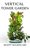 VERTICAL TOWER GARDENING : A Definitive Guide On How To Make Your Vertical Indoor And Outdoor Garden