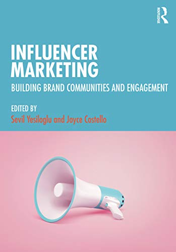Influencer Marketing: Building Brand Communities and Engagement