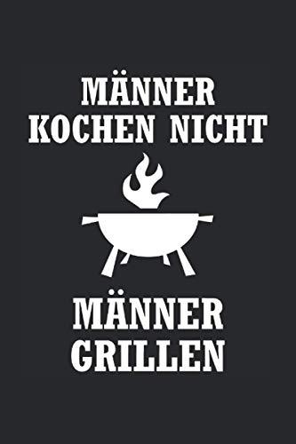 Männer kochen nicht. Männer grillen.: Notizbuch mit 120 Seiten (liniert), 6x9 inches (15,24 x 22,86 cm)