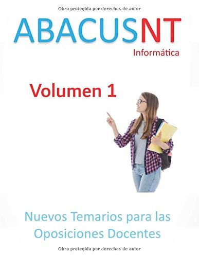 Temario AbacusNT Volumen 1: Oposiciones Secundaria Informática y Formación Profesional SAI (Temario AbacusNT Informática)