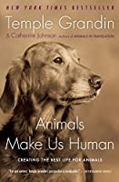 Animals Make Us Human: Creating the Best Life for Animals