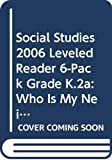 Social Studies 2006 Leveled Reader 6-Pack Grade K.2a: Who Is My Neighbor?