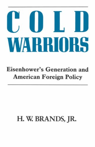 Cold Warriors: Eisenhower's Generation and the Making of American Foreign Policy (Columbia Studies in Business, Governme