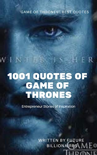 1001 Quotes Of Game Of Thrones Game Of Thrones Best Quotes Kindle Edition By Billionaires Future Literature Fiction Kindle Ebooks Amazon Com