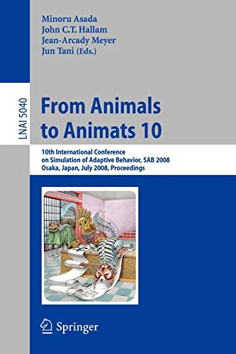 From Animals to Animats 10: 10th International Conference on Simulation of Adaptive Behavior, SAB 2008, Osaka, Japan, July 7-12, 2008, Proceedings (Lecture Notes in Computer Science (5040), Band 5040)