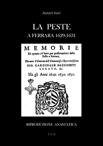 La Peste a Ferrara 1629-1631: Riproduzione anastatica