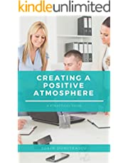 Creating a Positive Atmosphere: A Practical Guide (Career Book 7)