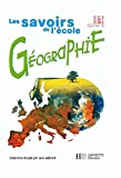 Savoirs de l'école Géographie cycle 3 - Livre élève - Ed.2002 (Les savoirs de l'école) (French Edition)