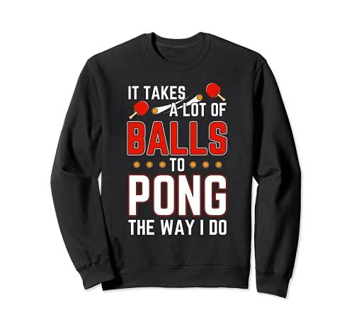 Ci vuole un sacco di palle per pong il modo in cui faccio tavolo ping pong Felpa