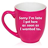 16 oz Large Bistro Mug Ceramic Coffee Tea Glass Cup Sorry I'm Late I Got Here As Soon As I Wanted To Sarcasm Funny (Hot-Pink)