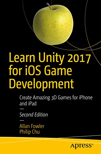 Learn Unity 2017 for iOS Game Development: Create Amazing 3D Games for iPhone and iPad (English Edition)