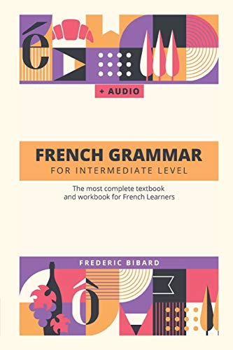 French Grammar for Intermediate level: The most complete textbook and workbook for French Learners (French Grammar Textbook)