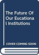The Future Of Our Eucational Institutions