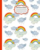 Composition Notebook: Cute Rainbows and Clouds Wide Ruled Composition Notebook, Writing Journal Notebook with Lined Paper, Home School Notebook for College Students 7.5x9.25 in 110 Pages