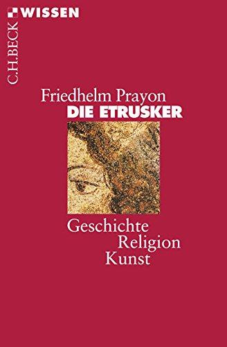 Die Etrusker: Geschichte - Religion - Kunst