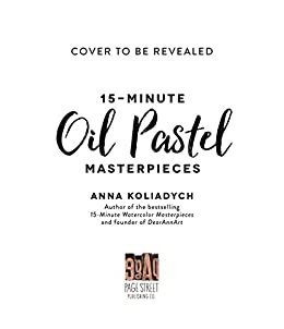 15-Minute Oil Pastel Masterpieces: Create Beautiful Art in Just a Few Simple Steps by [Anna Koliadych]