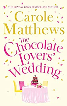 The Chocolate Lovers' Wedding: the feel-good, romantic, fan-favourite series from the Sunday Times bestseller by [Carole Matthews]