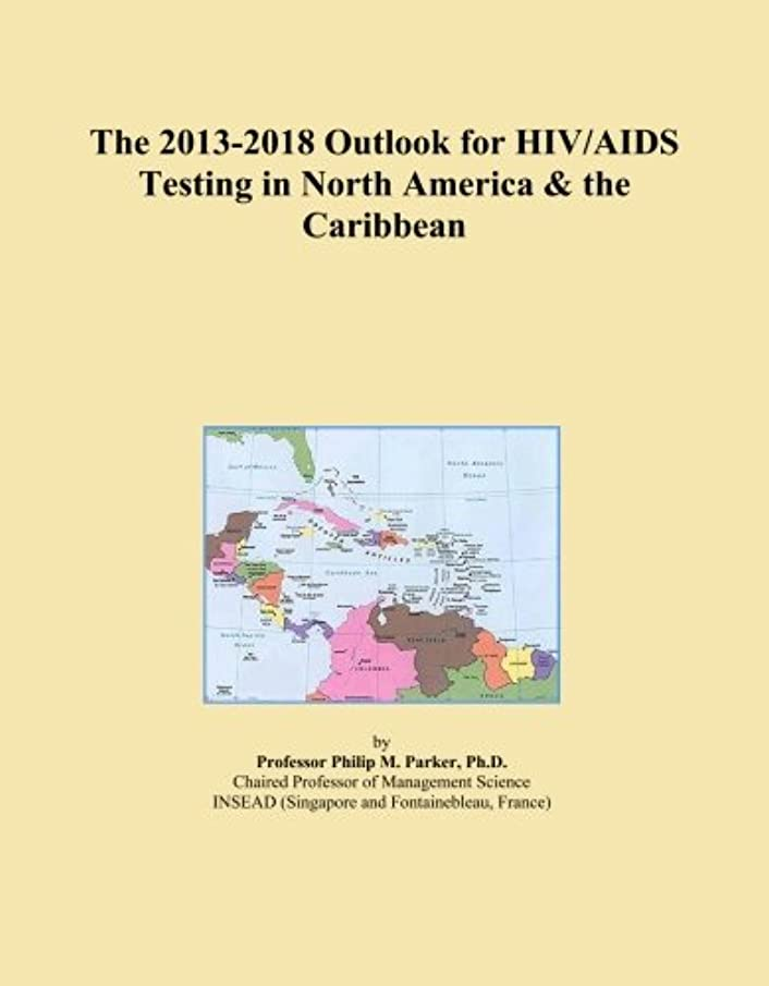 The 2013-2018 Outlook for HIV/AIDS Testing in North America & the Caribbean