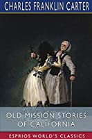 Old Mission Stories of California (Esprios Classics)